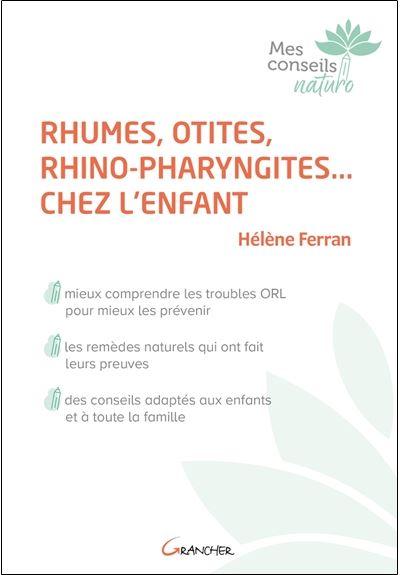 Rhumes, otites, rhino-pharyngites chez l'enfant. Solutions naturelles. Livre de Hélène Ferran paru aux Editions Grancher